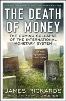 The Death of Money : The Coming Collapse of the International Monetary System, Paperback / softback Book