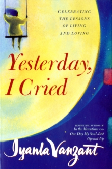 Yesterday, I Cried : Celebrating the Lessons of Living and Loving, Paperback Book