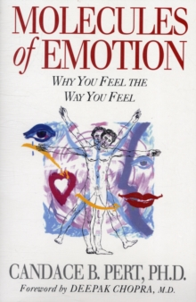 Molecules of Emotion : Why You Feel the Way You Feel, Paperback Book