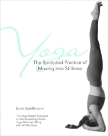 Yoga The Spirit And Practice Of Moving Into Stillness, Paperback Book