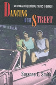 Dancing in the Street : Motown and the Cultural Politics of Detroit, Paperback Book