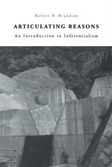 Articulating Reasons : An Introduction to Inferentialism, Paperback Book