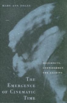 The Emergence of Cinematic Time : Modernity, Contingency, the Archive, Paperback Book
