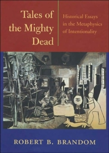 Tales of the Mighty Dead : Historical Essays in the Metaphysics of Intentionality