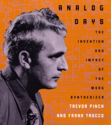 Analog Days : The Invention and Impact of the Moog Synthesizer, Paperback Book