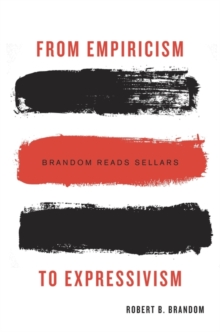 From Empiricism to Expressivism : Brandom Reads Sellars