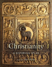 Christianity : A Historical Atlas