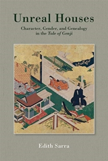 Unreal Houses : Character, Gender, and Genealogy in the <i>Tale of Genji</i>