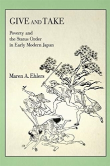 Give and Take : Poverty and the Status Order in Early Modern Japan