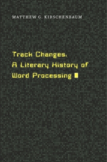 Track Changes : A Literary History of Word Processing, Hardback Book