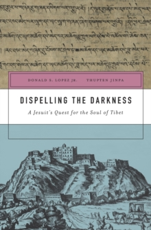 Dispelling the Darkness : A Jesuit's Quest for the Soul of Tibet, Hardback Book