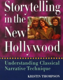 Storytelling in the New Hollywood : Understanding Classical Narrative Technique, Paperback Book