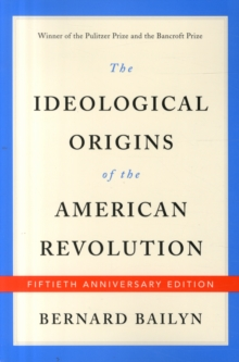 The Ideological Origins of the American Revolution : Fiftieth Anniversary Edition, Paperback / softback Book
