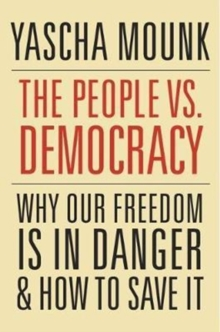 The People vs. Democracy : Why Our Freedom is in Danger and How to Save it, Hardback Book