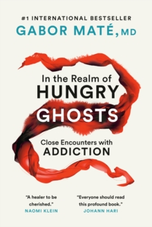 In The Realm Of Hungry Ghosts : Close Encounters with Addiction, Paperback Book