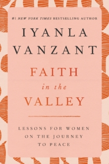 Faith in the Valley : Lessons for Women on the Journey to Peace, Paperback Book