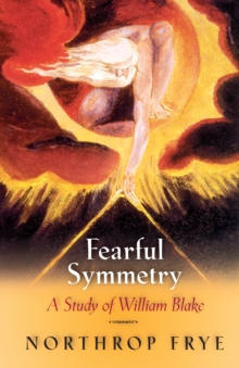 Fearful Symmetry : A Study of William Blake, Paperback Book
