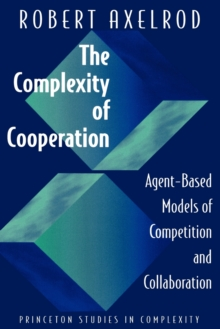 The Complexity of Cooperation: Agent-Based Models of Competition and Collaboration, Paperback Book