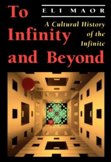 To Infinity and Beyond : A Cultural History of the Infinite, Paperback Book