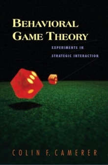 Behavioral Game Theory : Experiments in Strategic Interaction, Hardback Book