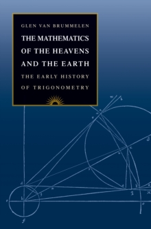 The Mathematics of the Heavens and the Earth : The Early History of Trigonometry, Hardback Book
