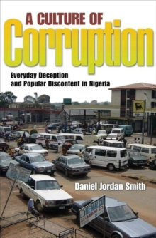 A Culture of Corruption : Everyday Deception and Popular Discontent in Nigeria, Paperback / softback Book