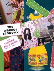 The Warhol Economy : How Fashion, Art, and Music Drive New York City - New Edition, Paperback / softback Book