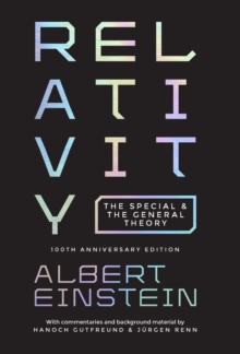 Relativity : The Special and the General Theory - 100th Anniversary Edition, Hardback Book