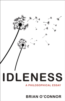 Idleness : A Philosophical Essay, Hardback Book