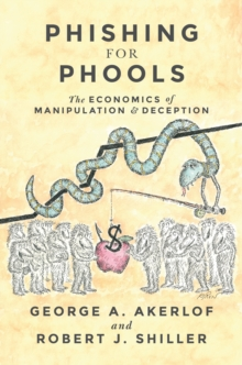 Phishing for Phools : The Economics of Manipulation and Deception, Hardback Book