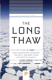 The Long Thaw : How Humans Are Changing the Next 100,000 Years of Earth's Climate, Paperback / softback Book