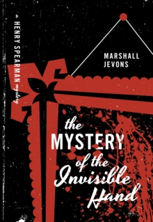 The Mystery of the Invisible Hand : A Henry Spearman Mystery, Paperback / softback Book