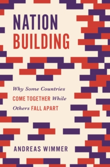 Nation Building : Why Some Countries Come Together While Others Fall Apart, Hardback Book