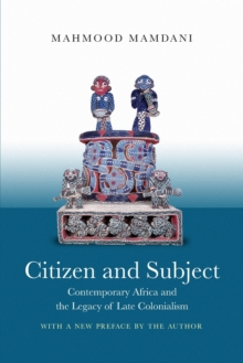 Citizen and Subject : Contemporary Africa and the Legacy of Late Colonialism, Paperback Book
