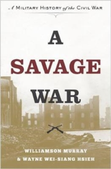 A Savage War : A Military History of the Civil War, Paperback / softback Book