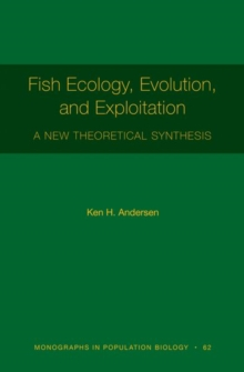 Fish Ecology, Evolution, and Exploitation : A New Theoretical Synthesis, Paperback / softback Book