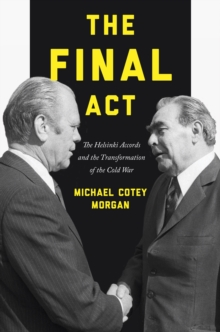 The Final Act : The Helsinki Accords and the Transformation of the Cold War, Paperback / softback Book
