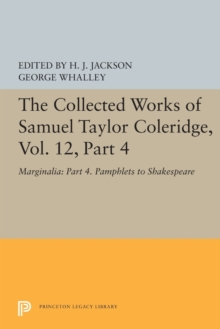 The Collected Works of Samuel Taylor Coleridge, Vol. 12, Part 4 : Marginalia: Part 4. Pamphlets to Shakespeare, Paperback / softback Book