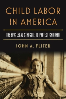 Child Labor in America : The Epic Legal Struggle to Protect Children, Paperback / softback Book