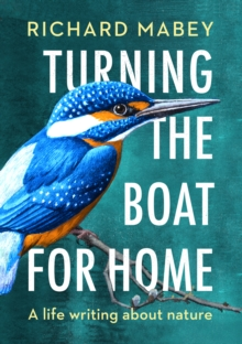 Turning the Boat for Home : A life writing about nature, Hardback Book