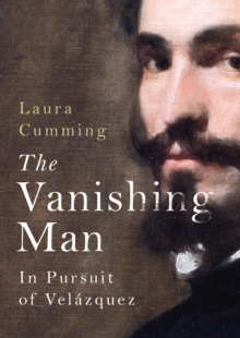 The Vanishing Man : In Pursuit of Velazquez, Hardback Book