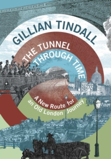 The Tunnel Through Time : A New Route for an Old London Journey, Hardback Book
