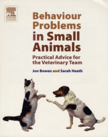 Behaviour Problems in Small Animals : Practical Advice for the Veterinary Team, Paperback Book