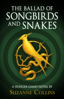 The Ballad of Songbirds and Snakes (A Hunger Games Novel), Hardback Book