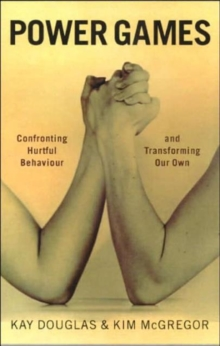 Power Games : Confronting Hurtful Behaviour and Transforming Our Own, Paperback Book