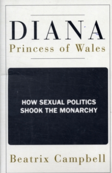 Diana, Princess of Wales : How Sexual Politics Shook the Monarchy, Paperback Book