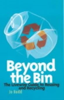 Beyond the Bin : The Livewire Guide to Reusing and Recycling, Paperback / softback Book