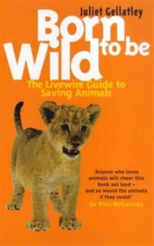 Born to be Wild : The Livewire Guide to Saving Animals, Paperback Book