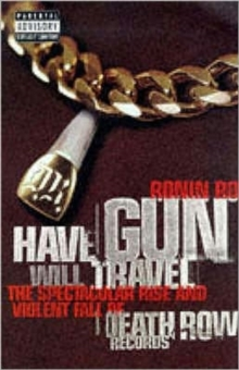 Have Gun Will Travel : Spectacular Rise and Violent Fall of Death Row Records, Paperback Book
