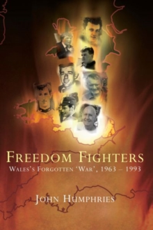 Freedom Fighters : Wales's Forgotten War, 1963-1993, Paperback / softback Book